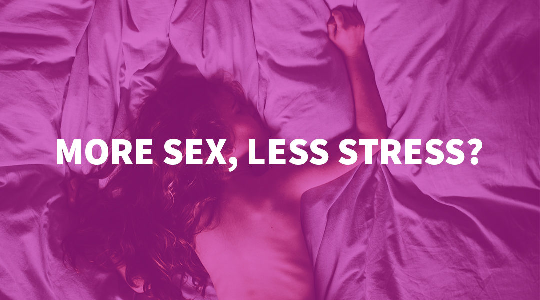 More Sex, Less Stress | How Sex Can Improve Mental Health