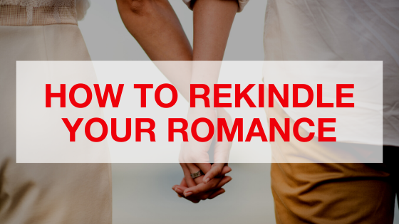 How To Rekindle Your Romance