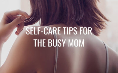 Self-Care Tips for the Busy Mom