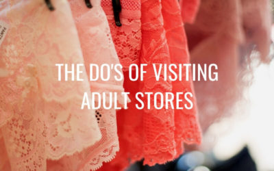 The Do's of Visiting Adult Stores